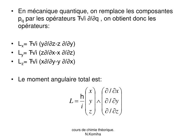 En mécanique quantique, on remplace les composantes p