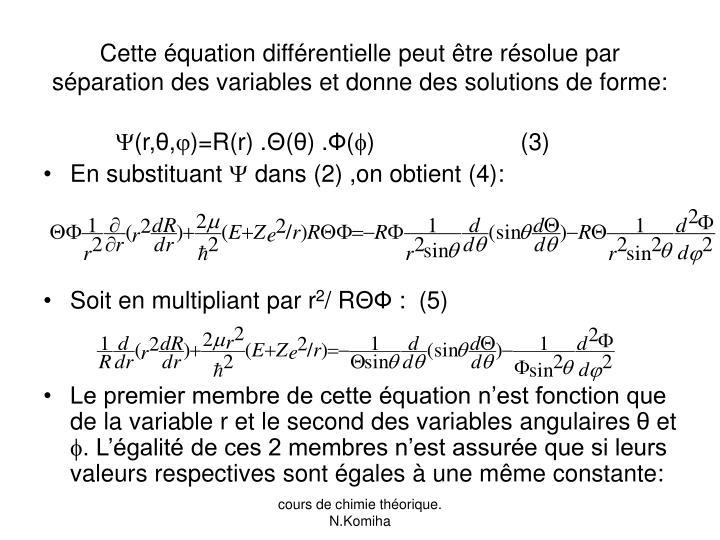 Cette équation différentielle peut être résolue par séparation des variables et donne des solutions de forme: