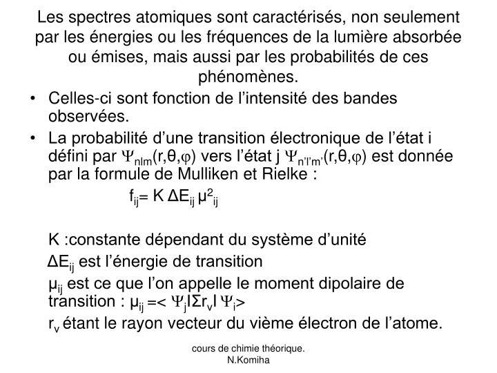 Les spectres atomiques sont caractérisés, non seulement par les énergies ou les fréquences de la lumière absorbée ou émises, mais aussi par les probabilités de ces phénomènes.