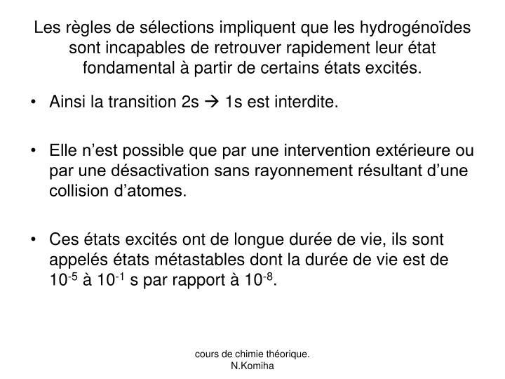 Les règles de sélections impliquent que les hydrogénoïdes sont incapables de retrouver rapidement leur état fondamental à partir de certains états excités.