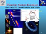 planetary system evolution debris disks and their interaction with planets