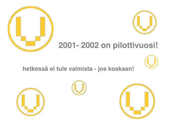 2001- 2002 on pilottivuosi!