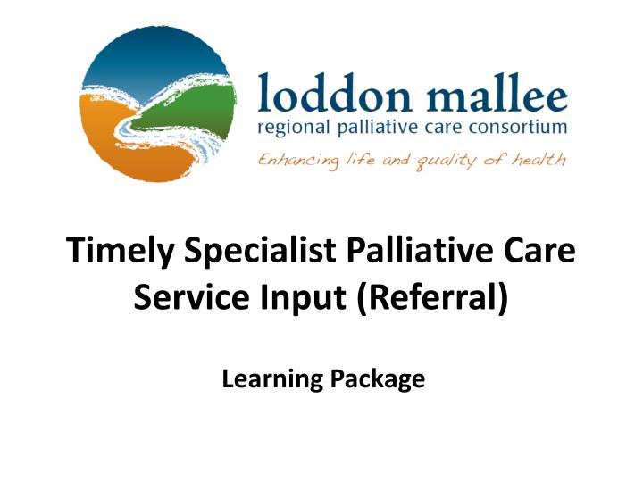 Timely specialist palliative care service input referral