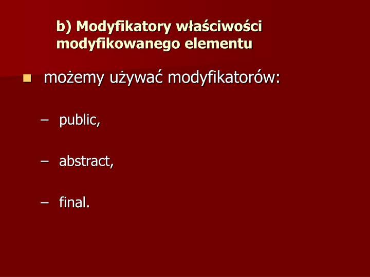 b) Modyfikatory właściwości