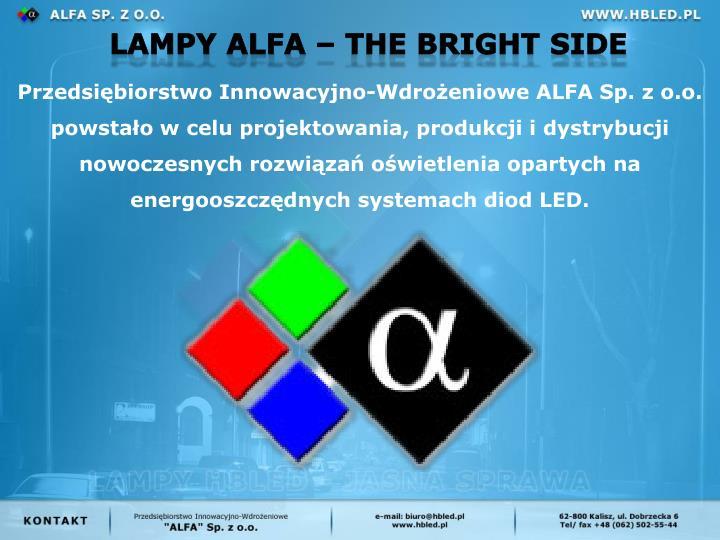 Przedsibiorstwo Innowacyjno-Wdroeniowe ALFA Sp. z o.o. powstao w celu projektowania, produkcji i dystrybucji nowoczesnych rozwiza owietlenia opartych na energooszczdnych systemach diod LED.