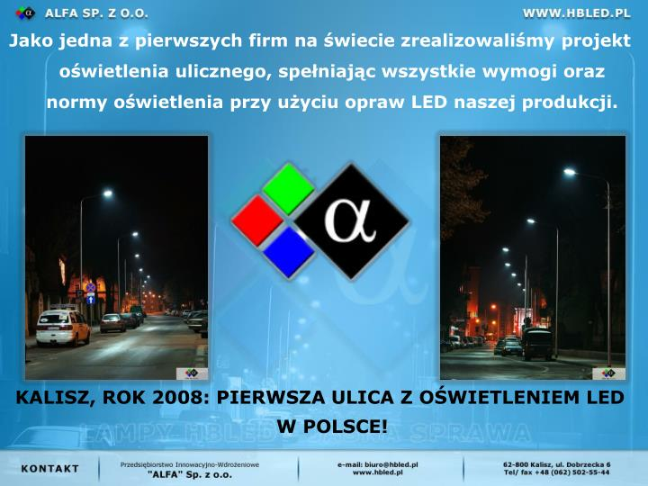 Jako jedna z pierwszych firm na wiecie zrealizowalimy projekt owietlenia ulicznego, speniajc wszystkie wymogi oraz normy owietlenia przy uyciu opraw LED naszej produkcji.