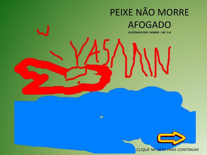 PEIXE NO MORRE AFOGADO
