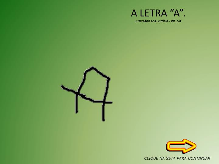 A LETRA A.