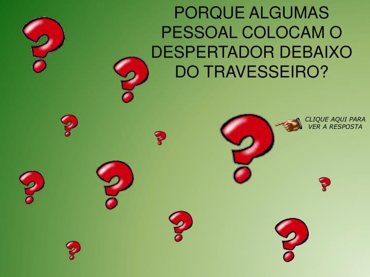 PORQUE ALGUMAS PESSOAL COLOCAM O DESPERTADOR DEBAIXO DO TRAVESSEIRO?