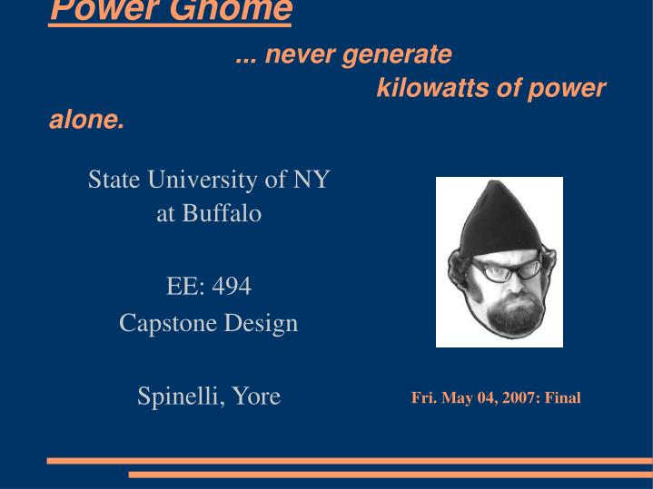 Power gnome never generate kilowatts of power alone