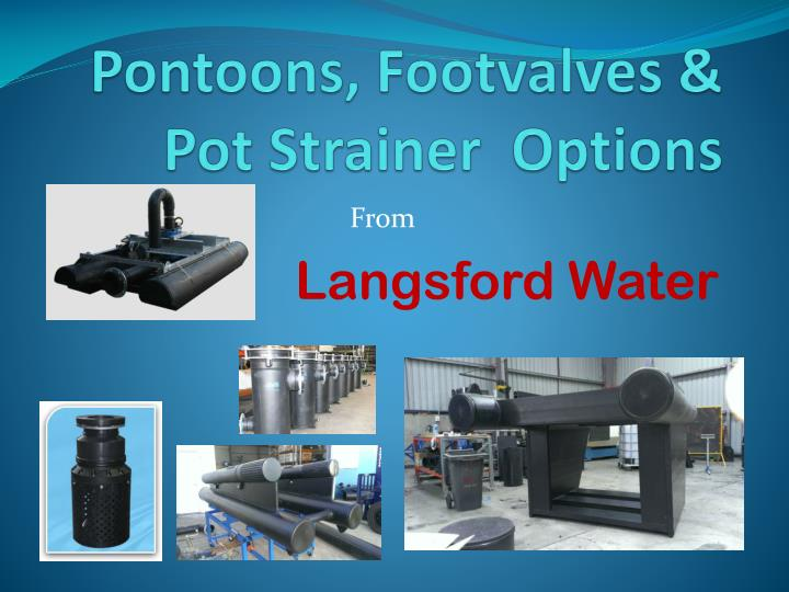 Pontoons footvalves pot strainer options