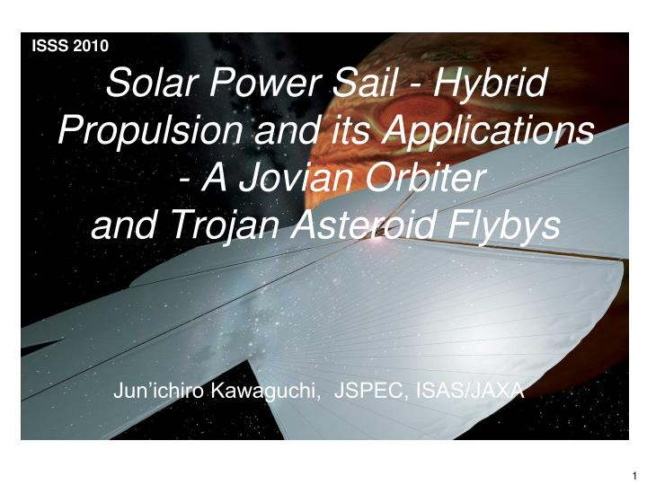 Solar power sail hybrid propulsion and its applications a jovian orbiter and trojan asteroid flybys