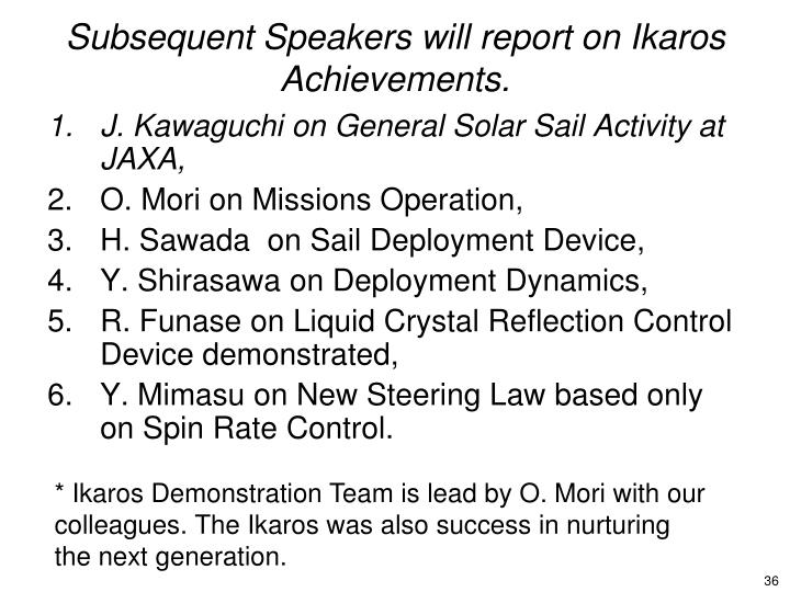 Subsequent Speakers will report on Ikaros Achievements.
