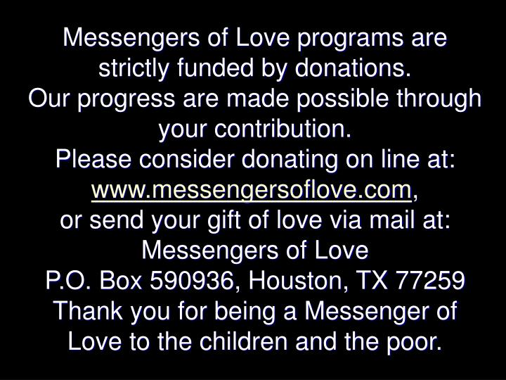 Messengers of Love programs are strictly funded by donations.