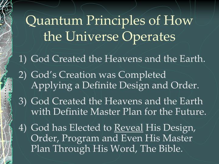 Quantum Principles of How the Universe Operates
