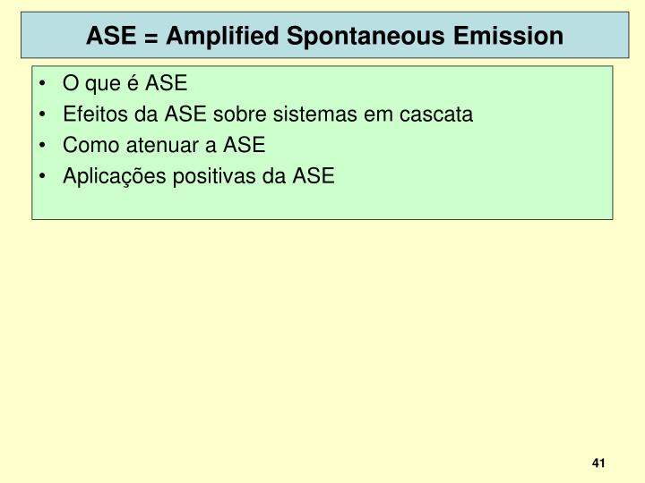 ASE = Amplified Spontaneous Emission
