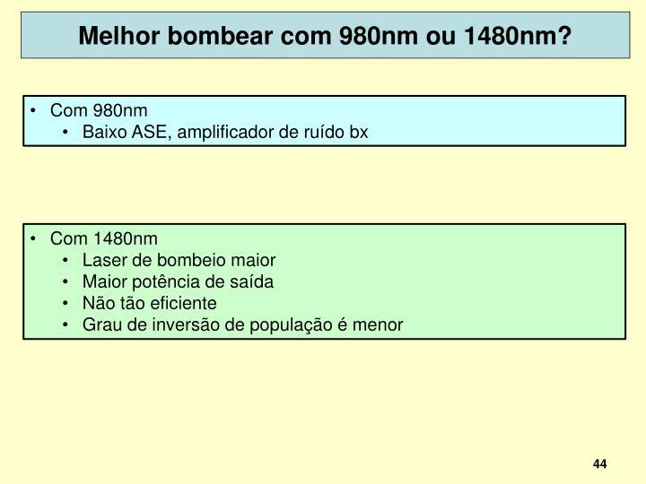 Melhor bombear com 980nm ou 1480nm?