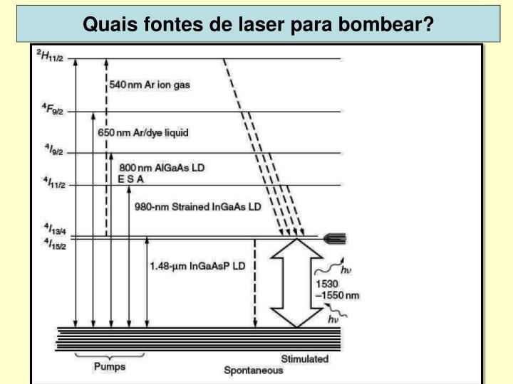 Quais fontes de laser para bombear?