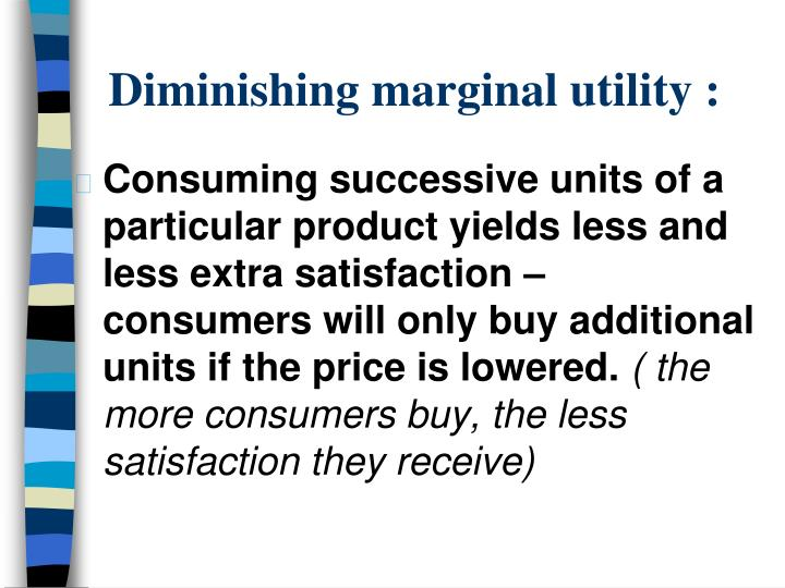 Diminishing marginal utility :