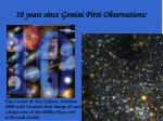 10 years since gemini first observations