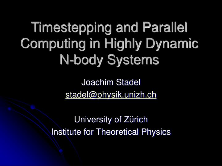 Timestepping and parallel computing in highly dynamic n body systems