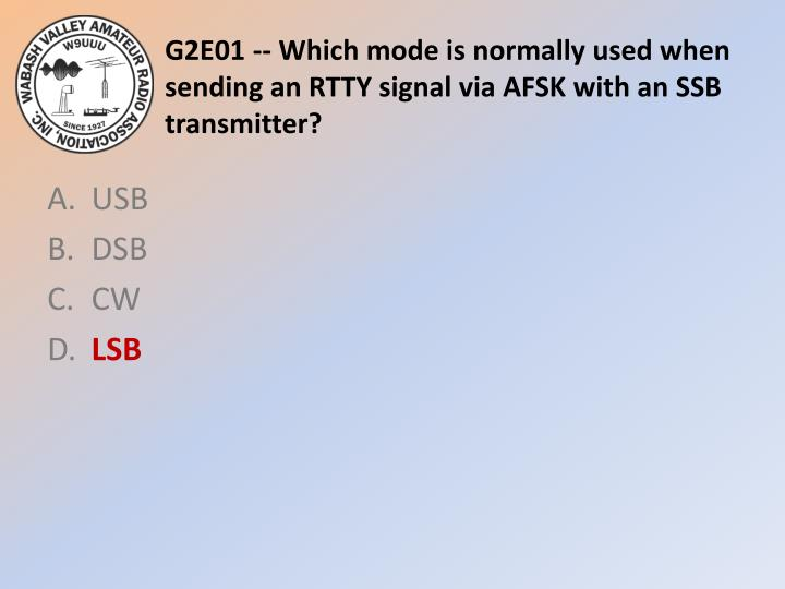 G2E01 -- Which mode is normally used when sending an RTTY signal via AFSK with an SSB transmitter?