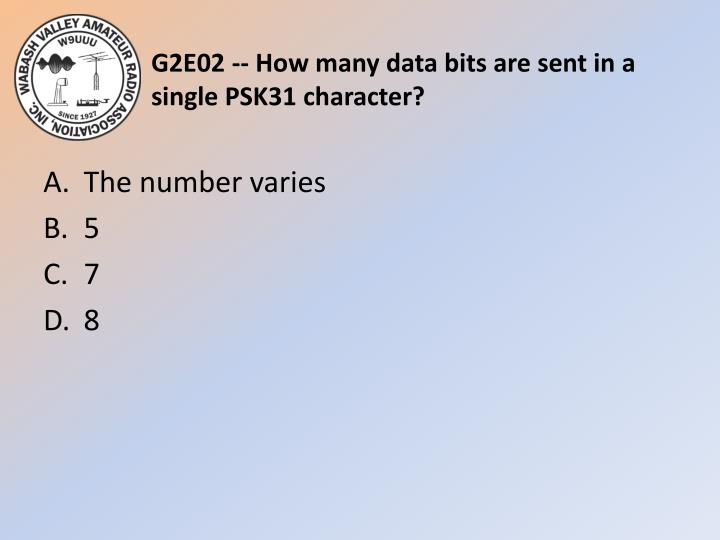 G2E02 -- How many data bits are sent in a single PSK31 character?