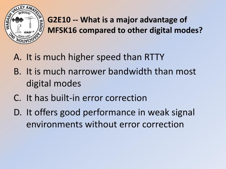 G2E10 -- What is a major advantage of MFSK16 compared to other digital modes?