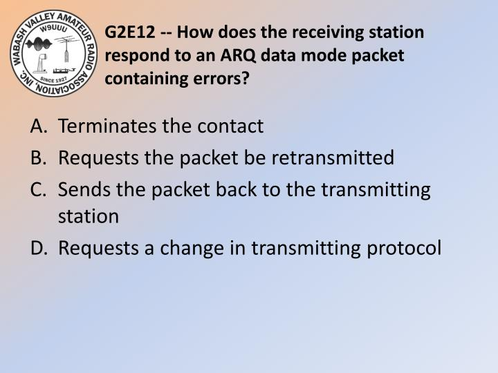 G2E12 -- How does the receiving station respond to an ARQ data mode packet containing errors?