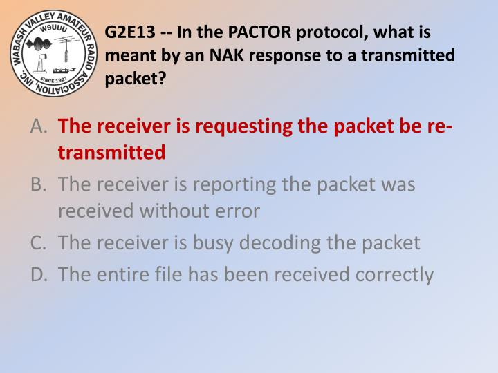 G2E13 -- In the PACTOR protocol, what is meant by an NAK response to a transmitted packet?