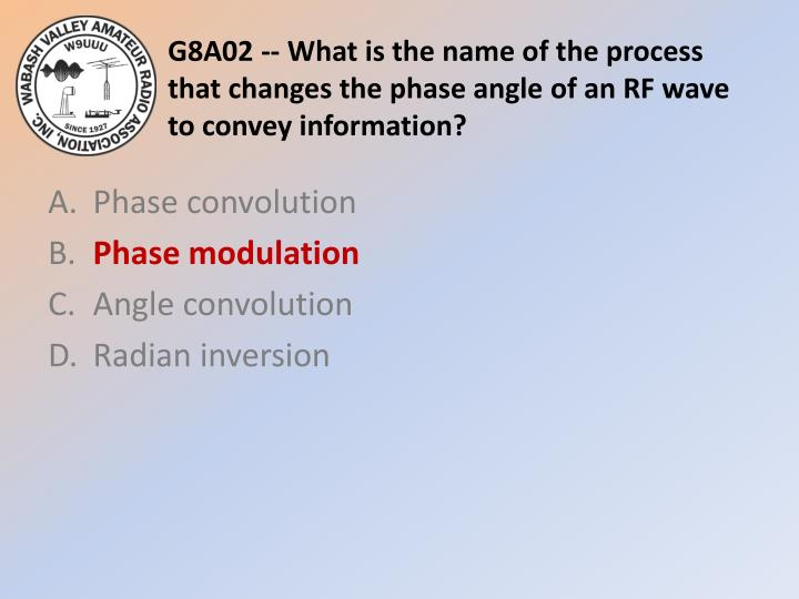 G8A02 -- What is the name of the process that changes the phase angle of an RF wave to convey information?