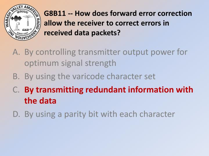 G8B11 -- How does forward error correction allow the receiver to correct errors in received data packets?