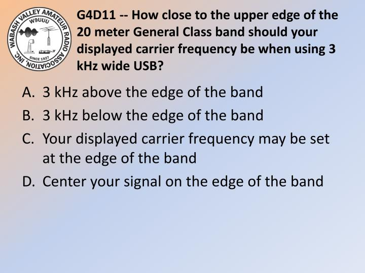 G4D11 -- How close to the upper edge of the 20 meter General Class band should your displayed carrier frequency be when using 3 kHz wide USB?