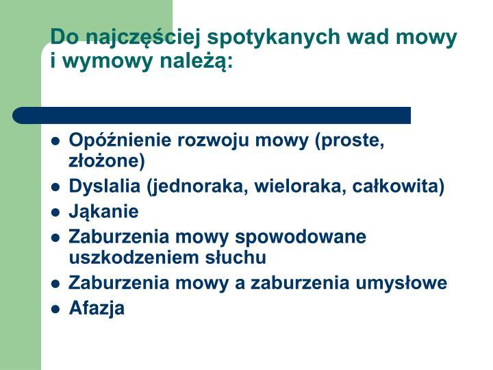 Do najczęściej spotykanych wad mowy i wymowy należą: