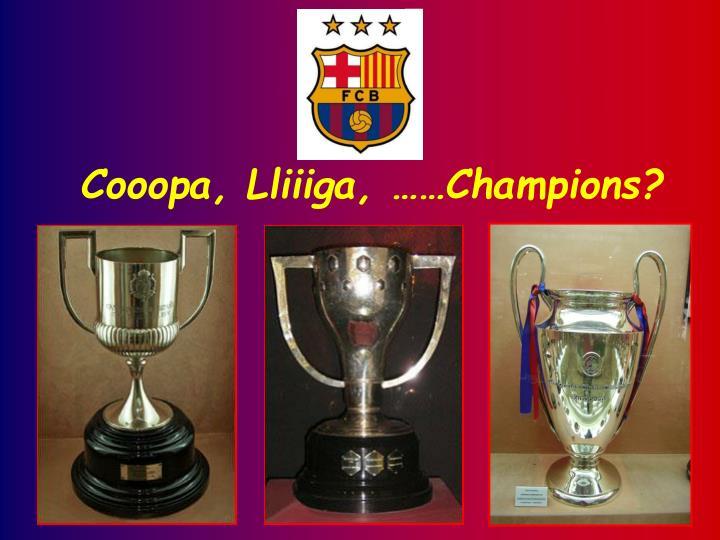 Cooopa, Lliiiga, ……Champions?