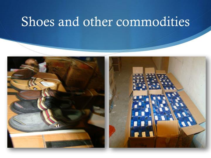 Shoes and other commodities