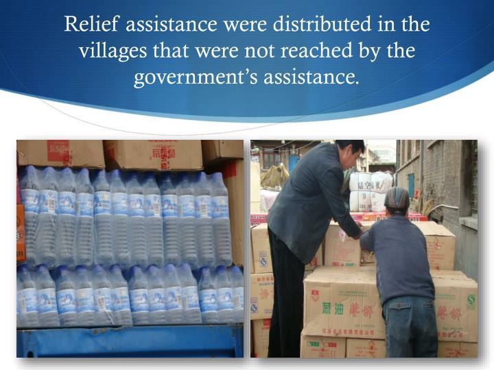 Relief assistance were distributed in the villages that were not reached by the government's assistance.