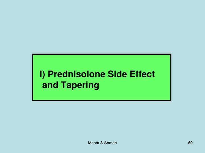 I) Prednisolone Side Effect and Tapering