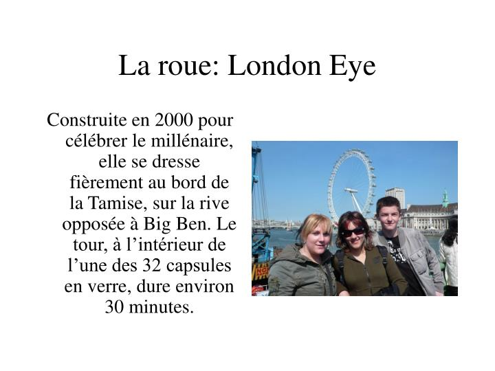 La roue: London Eye