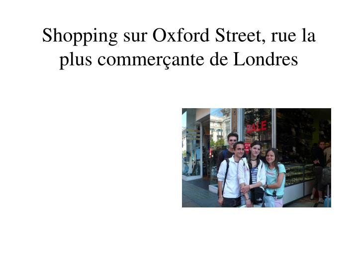 Shopping sur Oxford Street, rue la plus commerçante de Londres