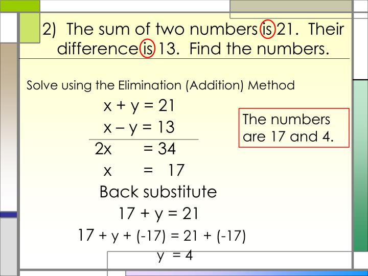 2)  The sum of two numbers is 21.  Their difference is 13.  Find the numbers.