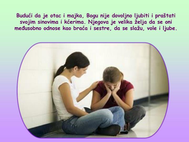 Budui da je otac i majka, Bogu nije dovoljno ljubiti i pratati svojim sinovima i kerima. Njegova je velika elja da se oni meusobno odnose kao braa i sestre, da se slau, vole i ljube