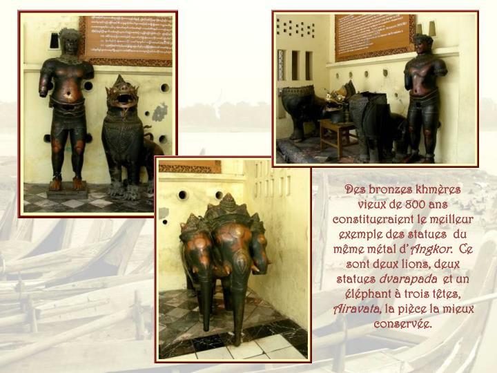 Des bronzes khmères vieux de 800 ans constitueraient le meilleur exemple des statues  du même métal d'