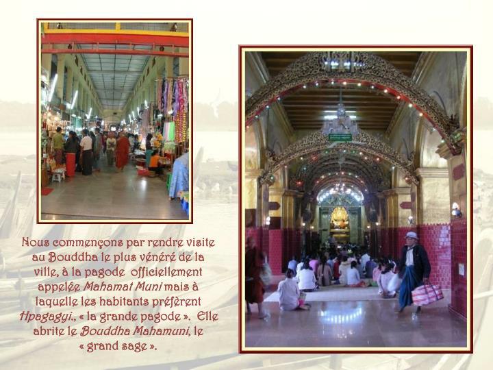 Nous commençons par rendre visite au Bouddha le plus vénéré de la ville, à la pagode  officiellement appelée