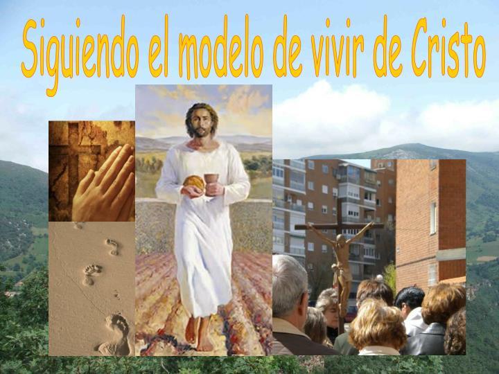 Siguiendo el modelo de vivir de Cristo