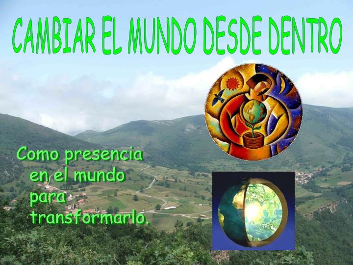 CAMBIAR EL MUNDO DESDE DENTRO