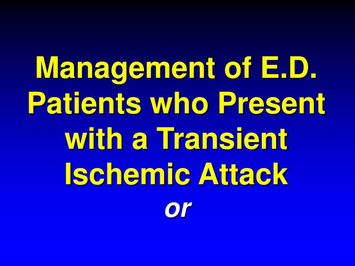 Management of e d patients who present with a transient ischemic attack or