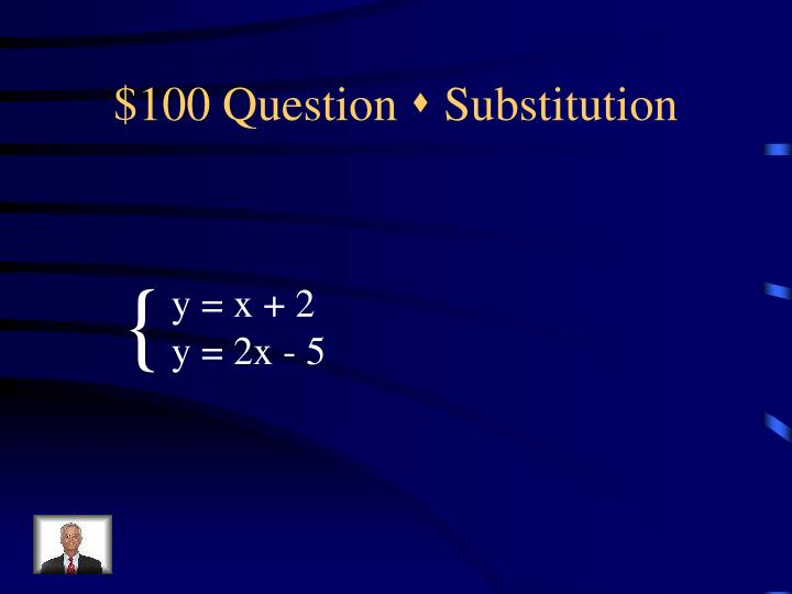 100 question s substitution