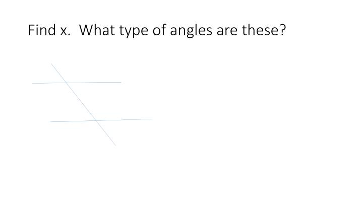 Find x.  What type of angles are these?