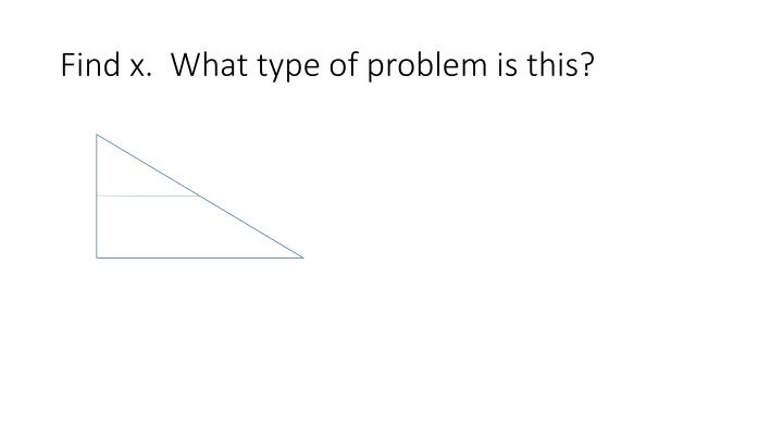 Find x.  What type of problem is this?